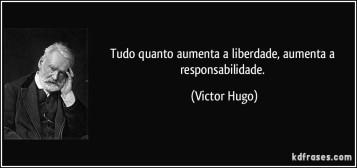 frase-tudo-quanto-aumenta-a-liberdade-aumenta-a-responsabilidade-victor-hugo-148538